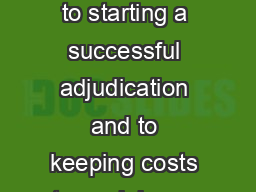 Before you start The key to starting a successful adjudication and to keeping costs to a minimum is preparation