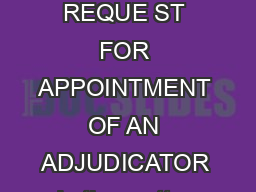Chartered Institute of Arbitrators a registered charity in England and Wales No   REQUE ST FOR APPOINTMENT OF AN ADJUDICATOR In the matter of a dispute between the following ClaimantFirst Party ofRep