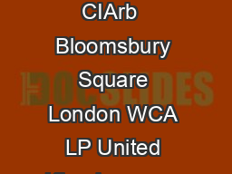 The Chartered Institute of Arbitrators CIArb  Bloomsbury Square London WCA LP United Kingdom          wkhan ciarb