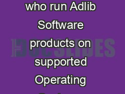 Adlib Software Support Statement Adlib Software will support customers who run Adlib Software products on supported Operating Systems irrespective of whether they are running in VMware environments o