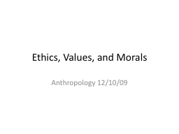 Ethics, Values, and Morals