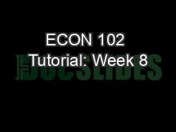 ECON 102 Tutorial: Week 8