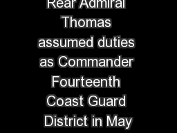 Rear Admiral Thomas assumed duties as Commander Fourteenth Coast Guard District in May