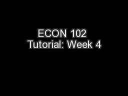ECON 102 Tutorial: Week 4