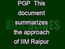 it ute of M ge Ra ip ur Admission Policy for PGP  This document summarizes the approach of IIM Raipur preparing the admission List for its th PGP Batch