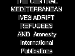 SUMMARY LIVES ADRIFT REFUGEES AND MIGRANTS IN PERIL IN THE CENTRAL MEDITERRANEAN IVES ADRIFT REFUGEES AND  Amnesty International Publications First published in YYYY by Amnesty International Publicat