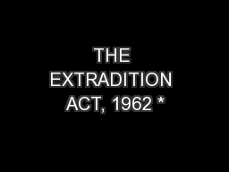THE EXTRADITION ACT, 1962 * PowerPoint PPT Presentation