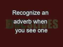 Recognize an adverb when you see one