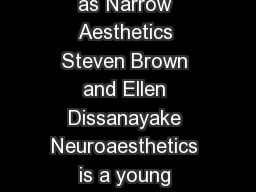 CHAPTER  The Arts are More than Aesthetics Neuroaesthetics as Narrow Aesthetics Steven Brown and Ellen Dissanayake Neuroaesthetics is a young enough field that there seems to be no established view o