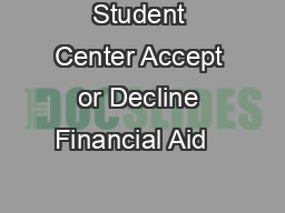 Using the Student Center Accept or Decline Financial Aid                       PDF document - DocSlides