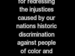 FFIRMATIVE ACTION is one of the most effective tools for redressing the injustices caused by our nations historic discrimination against people of color and women and for leveling what has long been