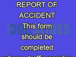 PERSONAL REPORT OF ACCIDENT This form should be completed when a traffic acciden
