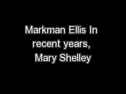 Markman Ellis In recent years, Mary Shelley