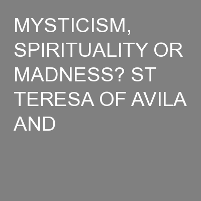 MYSTICISM, SPIRITUALITY OR MADNESS? ST TERESA OF AVILA AND