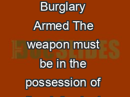 Circumstances of Aggravation Robbery Assault Burglary Armed The weapon must be in the possession of the defendant and available for immediate use as a weapon