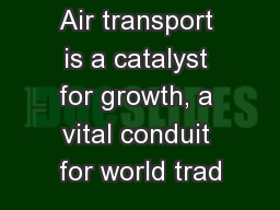 Air transport is a catalyst for growth, a vital conduit for world trad