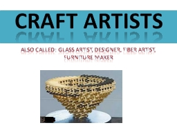 Also called: Glass Artist, Designer, Fiber Artist, Furnitur