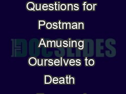 Study Questions for Postman Amusing Ourselves to Death  Foreword  PDF document - DocSlides