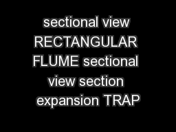 sectional view RECTANGULAR FLUME sectional view section expansion TRAP