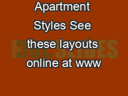 Apartment Styles See these layouts online at www