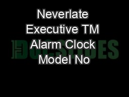Neverlate Executive TM Alarm Clock Model No