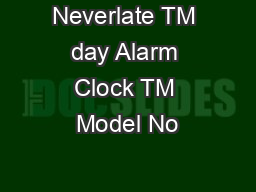 Neverlate TM day Alarm Clock TM Model No