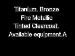 Titanium. Bronze Fire Metallic Tinted Clearcoat. Available equipment.A PowerPoint PPT Presentation