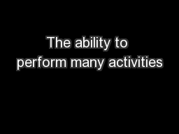The ability to perform many activities