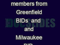Minutes from the BID   and  Meeting April   Board members from Greenfield BIDs  and  and Milwaukee BID  assembled at the BID office on April   at  p