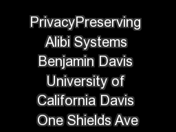 PrivacyPreserving Alibi Systems Benjamin Davis University of California Davis One Shields Ave