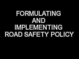 FORMULATING AND IMPLEMENTING ROAD SAFETY POLICY