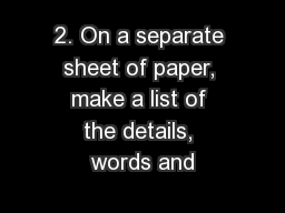 2. On a separate sheet of paper, make a list of the details, words and