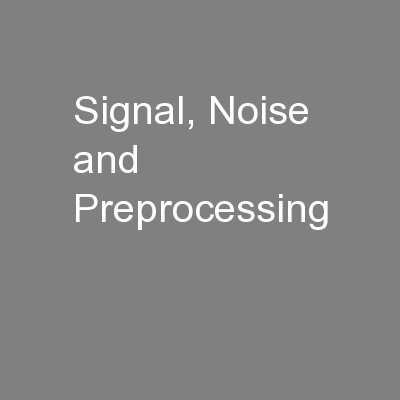 Signal, Noise and Preprocessing