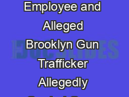 FOR IMMEDIATE RELEASE Tue day December    Former Delta Airlines Employee and Alleged Brooklyn Gun Trafficker Allegedly Carried Guns and Ammo  Including Assault Weapons On Many Delta Airlines Flights