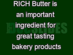 BAKE IT RICH Butter is an important ingredient for great tasting bakery products