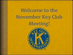 Welcome to the November Key Club Meeting!