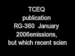 TCEQ publication RG-360  January 2006emissions, but which recent scien