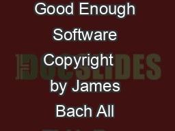 The Challenge of Good Enough Software Copyright    by James Bach All Rights Rese PDF document - DocSlides