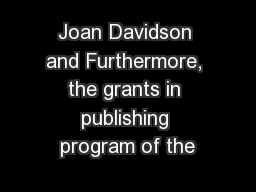 Joan Davidson and Furthermore, the grants in publishing program of the