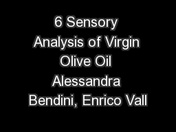 6 Sensory Analysis of Virgin Olive Oil Alessandra Bendini, Enrico Vall