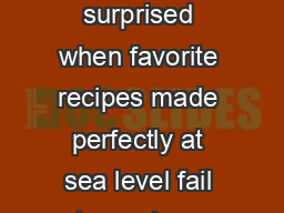 ewcomers to Colorado or those traveling to the mountains are often surprised when favorite recipes made perfectly at sea level fail to produce expected results when made at higher elevation
