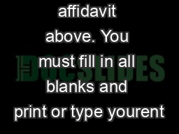 affidavit above. You must fill in all blanks and print or type yourent
