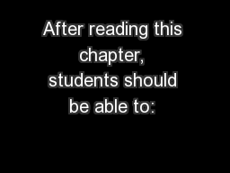 After reading this chapter, students should be able to: