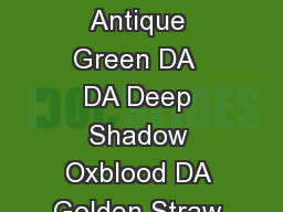 Discontinued Color Color  Color  Color  Ratio Notes DA Olde Gold Cadmium Yellow DAO Antique Green DA  DA Deep Shadow Oxblood DA Golden Straw DA  DA Delanes Cheek Color Country Red DAO Yellow Ochre DA