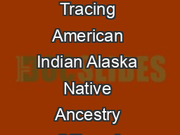 US Department of the Interior A G uide to Tracing American Indian Alaska Native Ancestry Office of Public Affairs ndian Affairs  C Street N