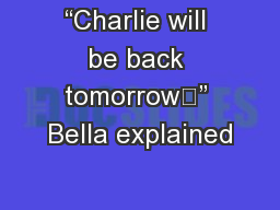 """Charlie will be back tomorrow͕"" Bella explained"