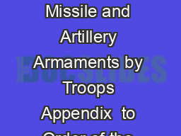 Usage Manual for Missile and Artillery Armaments P art  Use of Missile and Artillery Armaments by Troops Appendix  to Order of the Chief Commander of the Gr ound Forces No PowerPoint PPT Presentation