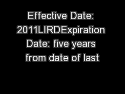 Effective Date: 2011LIRDExpiration Date: five years from date of last