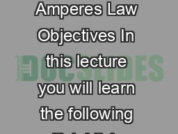 Module   MAGNETIC FIELD Lecture   Amperes Law Objectives In this lecture you will learn the following Establish Ampere law in integral form