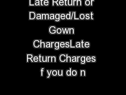 Late Return or Damaged/Lost Gown ChargesLate Return Charges f you do n PowerPoint PPT Presentation